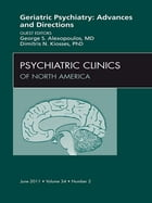 Geriatric Psychiatry, An Issue of Psychiatric Clinics - E-Book by George S. Alexopoulos, MD