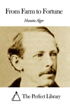 From Farm to Fortune by Horatio Alger Jr.