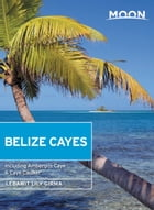Moon Belize Cayes: Including Ambergris Caye & Caye Caulker by Lebawit Lily Girma
