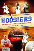 Hoosiers, Third Edition: The Fabulous Basketball Life of Indiana