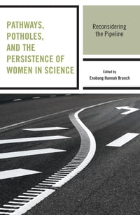 Pathways, Potholes, and the Persistence of Women in Science: Reconsidering the Pipeline