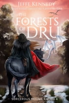 The Forests of Dru: Sorcerous Moons – Book 4 by Jeffe Kennedy