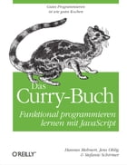 Das Curry-Buch: Funktional programmieren lernen mit JavaScript by Jens Ohlig