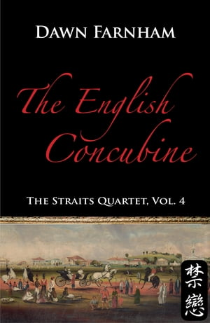 The English Concubine: Passion and Power in 1860's Singapore by Dawn Farnham