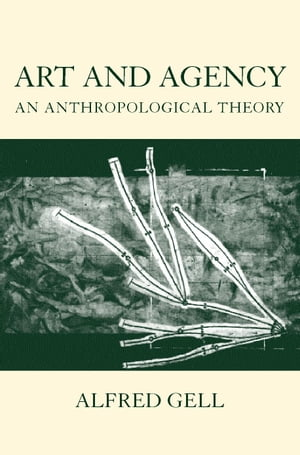 Art and Agency An Anthropological Theory