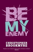 Be My Enemy by Christopher Brookmyre