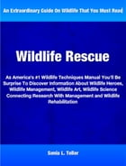 Wildlife Rescue: As America's #1 Wildlife Techniques Manual You'll Be Surprise To Discover Must Read Information Abou by Sonia Teller