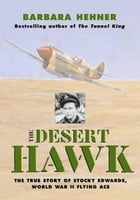 Desert Hawk: The True Story of Stocky Edwards, World War II Flying Ace