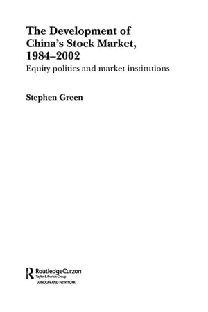 The Development of China's Stockmarket,  1984-2002 Equity Politics and Market Institutions