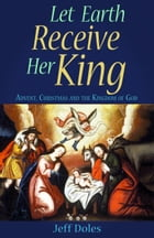 Let Earth Receive Her King: Advent, Christmas and the Kingdom of God by Jeff Doles