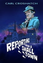 Reporting from a Small Town by Carl Croshatch