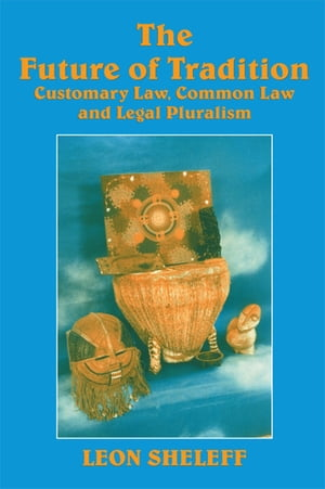 The Future of Tradition Customary Law,  Common Law and Legal Pluralism