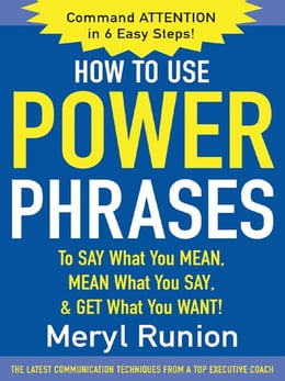 Book How to Use Power Phrases to Say What You Mean, Mean What You Say, & Get What You Want by Runion, Meryl
