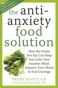 The Antianxiety Food Solution: How the Foods You Eat Can Help You Calm Your Anxious Mind, Improve…