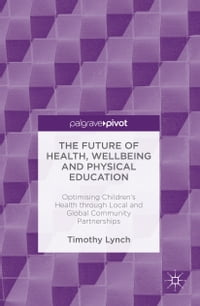 The Future of Health, Wellbeing and Physical Education: Optimising Children's Health through Local…