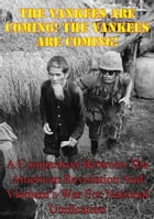 The Yankees are Coming! The Yankees are Coming!: A Comparison Between The American Revolution And Vietnam's War For National Unification by Major Jeffrey M. Dunn USMC