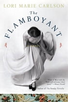 The Flamboyant: A Novel by Lori Marie Carlson