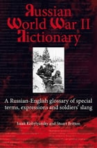 Russian World War II Dictionary: A Russian-English Glossary of Special Terms, Expressions and Soldiers' Slang by Isaak Kobylyanskiy