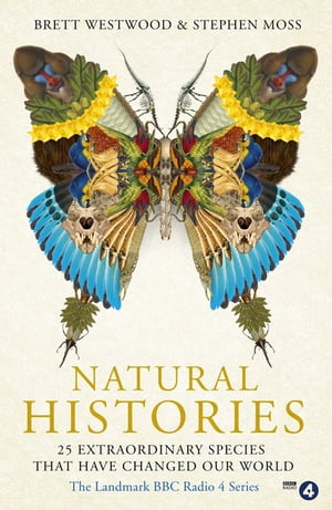 Natural Histories 25 Extraordinary Species That Have Changed our World