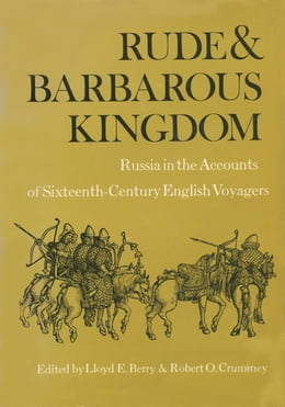 Book Rude and Barbarous Kingdom: Russia in the Accounts of Sixteenth-Century English Voyagers by Berry, Lloyd E.