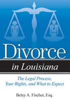 Divorce in Louisiana: The Legal Process, Your Rights, and What to Expect by Betsy A. Fischer, Esq.