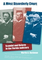 A Most Disorderly Court: Scandal and Reform in the Florida Judiciary by Martin A. Dyckman