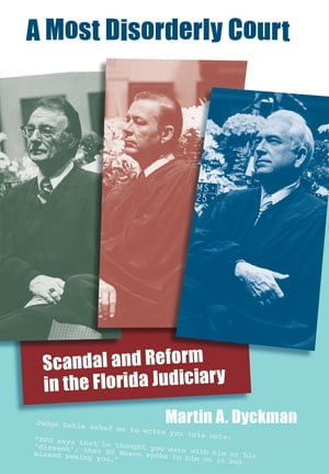 A Most Disorderly Court Scandal and Reform in the Florida Judiciary
