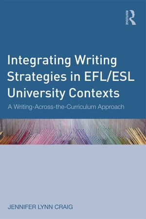 Integrating Writing Strategies in EFL/ESL University Contexts A Writing-Across-the-Curriculum Approach