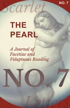 The Pearl - A Journal of Facetiae and Voluptuous Reading - No. 7 by Various