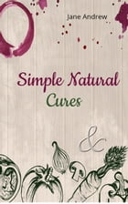 Simple Natural Cures by Jane Andrews