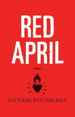 Book Red April: A Novel by Santiago Roncagliolo