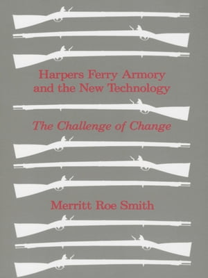 Harpers Ferry Armory and the New Technology The Challenge of Change