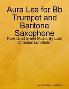 Aura Lee for Bb Trumpet and Baritone Saxophone - Pure Duet Sheet Music By Lars Christian Lundholm by Lars Christian Lundholm