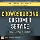 Crowdsourcing Customer Service: How May We Help We? by Barry Libert