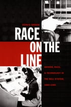 Race on the Line: Gender, Labor, and Technology in the Bell System, 1880–1980 by Venus Green