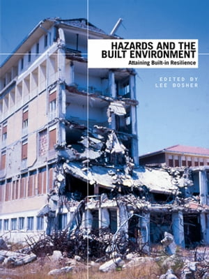 Hazards and the Built Environment Attaining Built-in Resilience