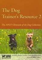 The Dog Trainer's Resource 2: Apdt Chronicle Of The Dog Collection by Mychelle Blake