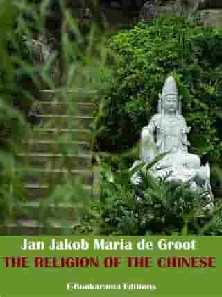 The Religion of The Chinese by Jan Jakob Maria de Groot