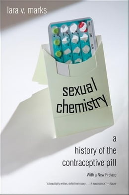Book Sexual Chemistry: A History of the Contraceptive Pill by Lara V. Marks