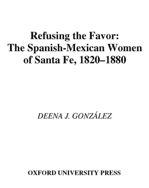 Refusing the Favor The Spanish-Mexican Women of Santa Fe,  1820-1880