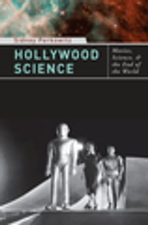 Hollywood Science: Movies, Science, and the End of the World by Sidney Perkowitz