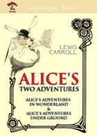 ALICE'S TWO ADVENTURES: ALICE'S ADVENTURES IN WONDERLAND & ALICE'S ADVENTURES UNDER GROUND by LEWIS CARROLL