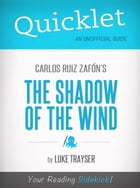 Quicklet on Carlos Ruiz Zafón's The Shadow of the Wind by Luke Trayser