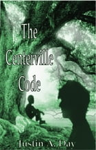 The Centerville Code by Justin A. Day