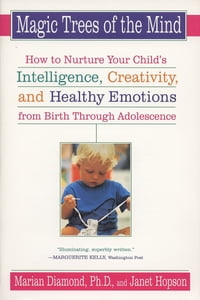 Magic Trees of the Mind: How to Nuture your Child's Intelligence, Creativity, and Healthy Emotions…