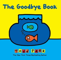 Book The Goodbye Book by Todd Parr