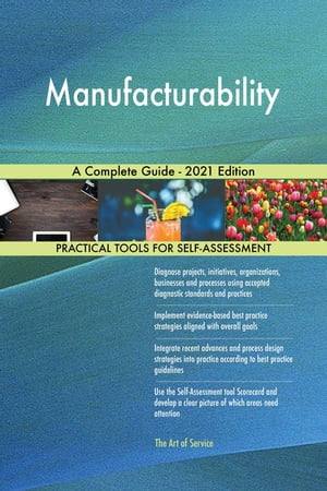 Manufacturability A Complete Guide - 2021 Edition by Gerardus Blokdyk