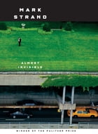 Almost Invisible: Poems by Mark Strand