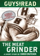 Guys Read: The Meat Grinder: A Short Story from Guys Read: The Sports Pages by Chris Crutcher