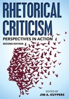 Rhetorical Criticism: Perspectives in Action